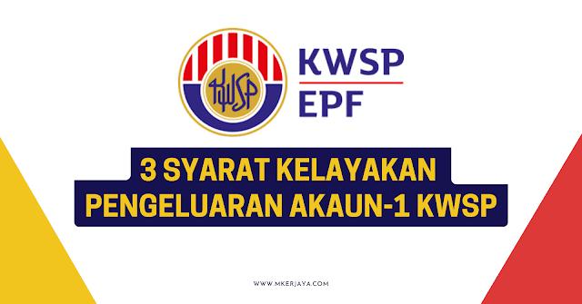 KWSP : Baca Syarat Kelayakan Untuk Membuat Pengeluaran Akaun 1 KWSP