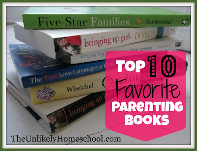 Top 10 Favorite Parenting Books-The Unlikely Homeschool