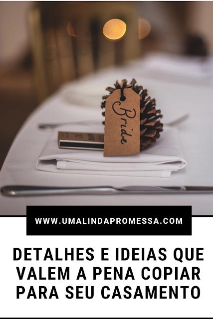 Detalhes e ideias que valem a pena copiar para seu casamento