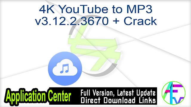 4K YouTube to MP3 v3.12.2.3670 + Crack