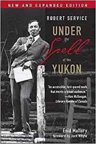 Robert Service Under the Spell of the Yukon Second Edition Yukon Heritage Day books
