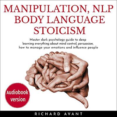 Manipulation, NLP Body Language Stoicism by Richard Avant