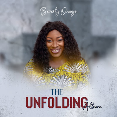 UNFOLDING [ALBUM DOWNLOAD] The Unfolding - Beverly Ononye