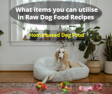 What items you can utilize in Raw Dog Food Recipes   How to Prepare Dog Food at Home   Raw Dog Food Recipes   Home based Dog Food