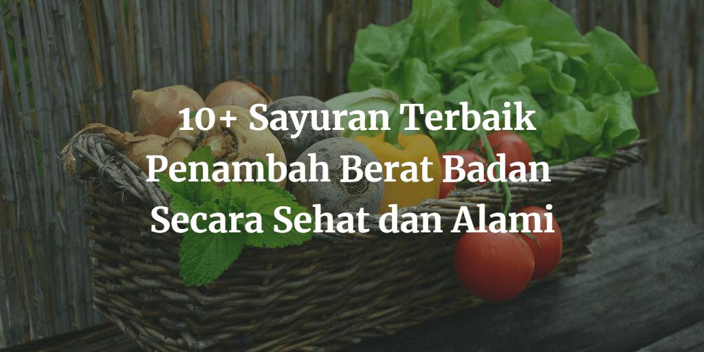 10+ Sayuran Terbaik Penambah Berat Badan Secara Sehat dan Alami