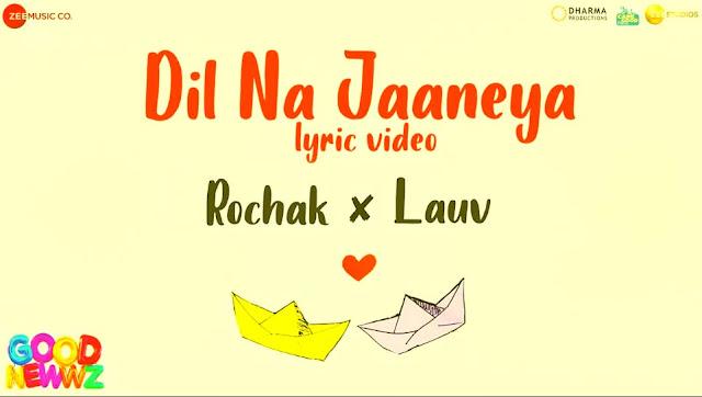 DIL NA JAANEYA LYRICS- GOOD NEWWZ | ROCHAK | LAUV & AKASA | HINDI SONG