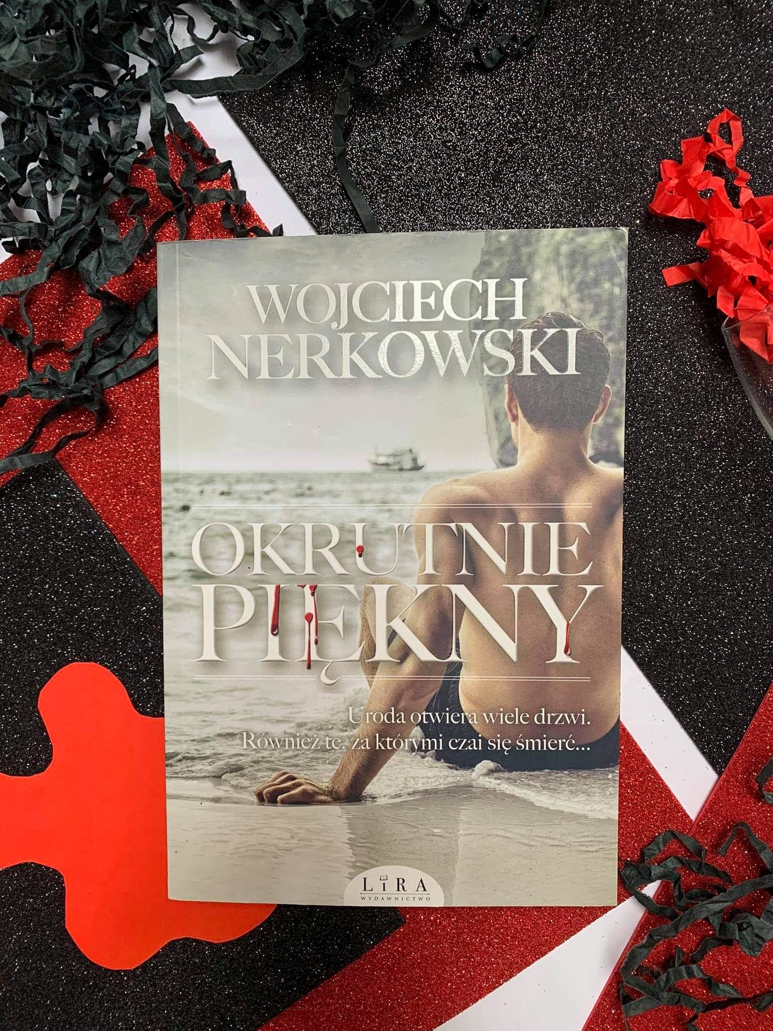 """""""Okrutnie piękny"""" Wojciech Nerkowski"""