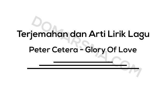 Terjemahan dan Arti Lirik Lagu Peter Cetera - Glory Of Love