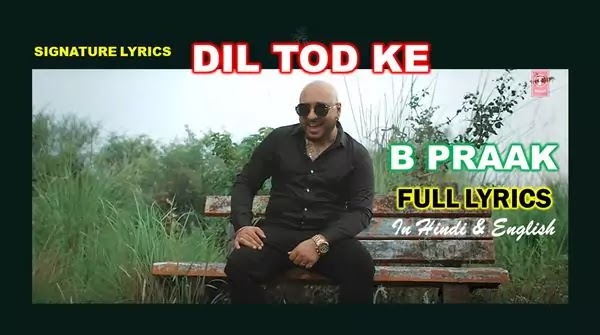 Dil Tod Ke Hasti Ho Mera Lyrics - B PRAAK - Dil Tod Ke Lyrics