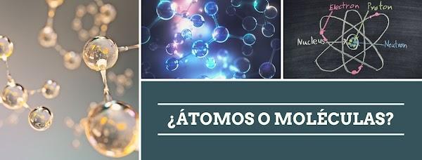 ✅ ¿Átomos o Moléculas?