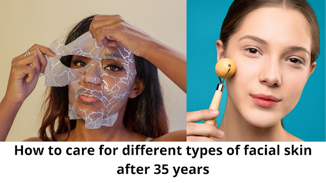 How to care for different types of facial skin after 35 years