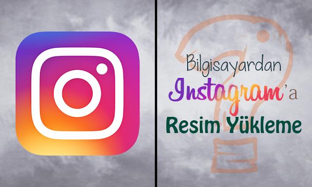 Bilgisayardan Instagram'a Fotoğraf Yükleme (Programsız)