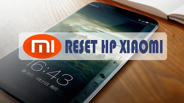 Cara Reset Hp Xiaomi ke Pengatuan Awal Seperti Baru