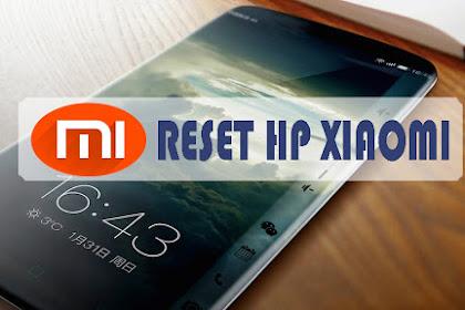 Cara Reset Xiaomi Semua Tipe dengan Mudah