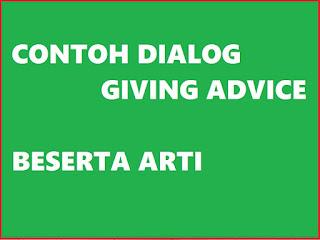 CONTOH DIALOG GIVING ADVICE SERTA ARTINYA