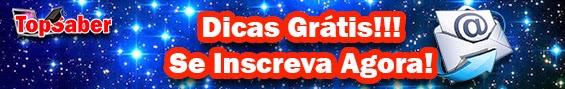 Dicas Grátis no seu email do blog TopSaber