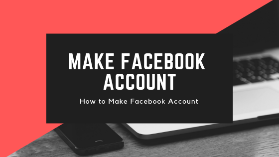 How To Make Facebook Account<br/>