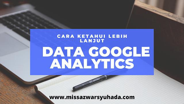 Cara Ketahui Lebih Lanjut  Data Google Analytics Bekerja Untuk Blogger