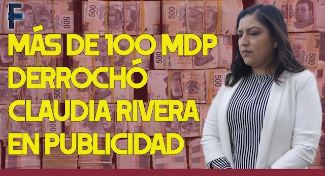 Más de 100 mdp derrochó Claudia Rivera en publicidad