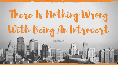 There Is Nothing Wrong With Being An Introvert