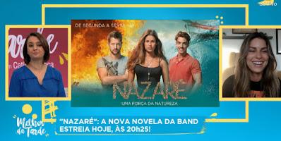 Catia Fonseca conversa com protagonista de Nazaré
