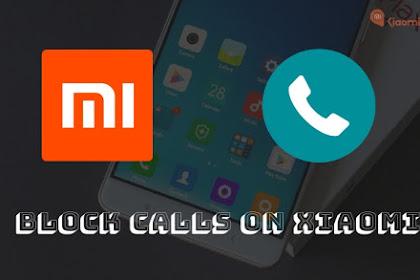 Cara Memblokir Panggilan Masuk Pada Ponsel Xiaomi di semua OS MIUI