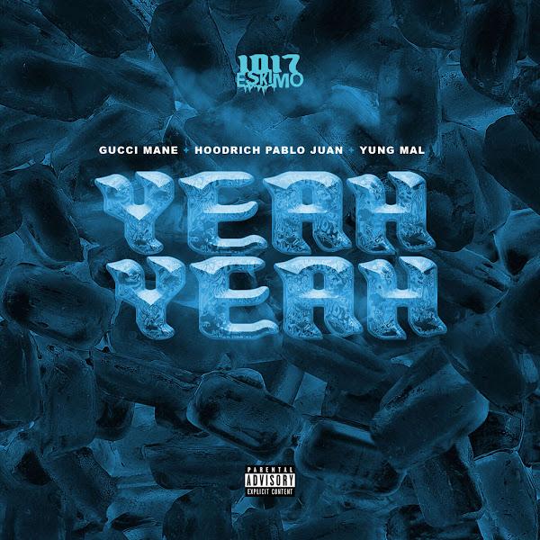 1017 Eskimo, HoodRich Pablo Juan & Yung Mal - Yeah Yeah (feat. Gucci Mane) - Single  Cover