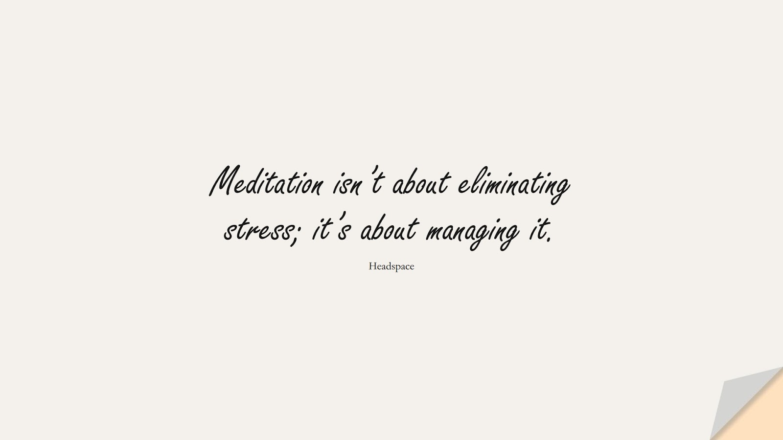 Meditation isn't about eliminating stress; it's about managing it. (Headspace);  #StressQuotes