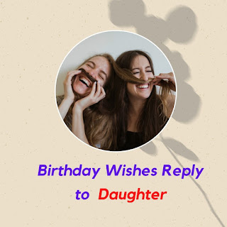Daughter Birthday Wishes Thanks Reply