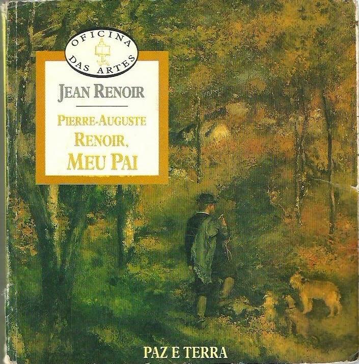 Pierre-Auguste Renoir, meu pai . Um olhar atento e amoroso sobre o mestre. 08f8ae2a21