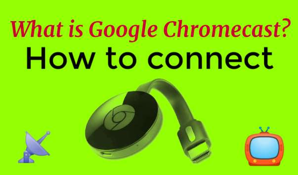 What is Google Chromecast?  How to connect Chromecast to TV?
