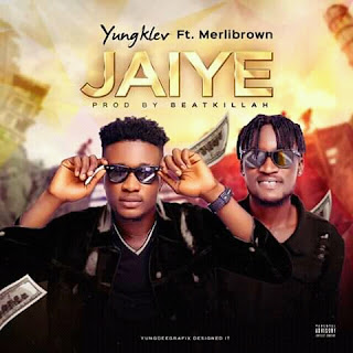 NEW MUSIC: Yungklev ft. Merlibrown -Jaiye (Prod. By Beatkillah)