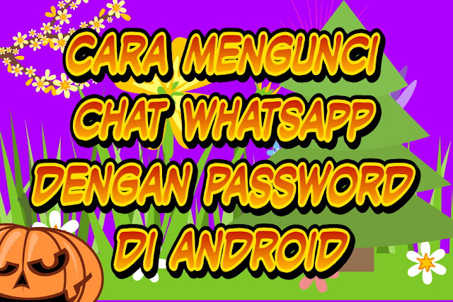 Cara mengunci chat WhatsApp dengan password di android