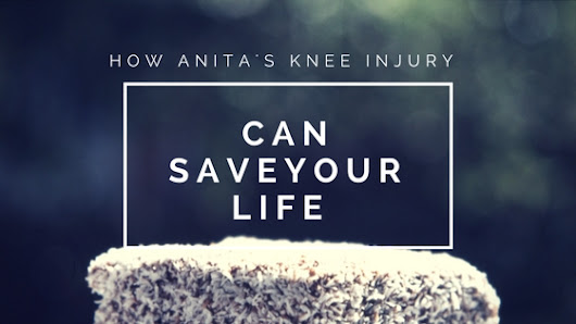 How Anita's Knee Injury Can Save Your Life