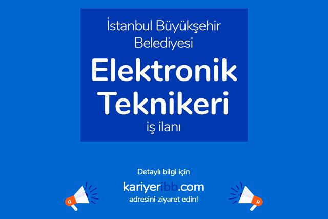 İstanbul Büyükşehir Belediyesi, elektronik teknikeri/teknisyeni alacak. İBB iş başvurusu nasıl yapılır? Detaylar kariyeribb.com'da!