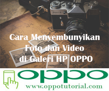 Cara Menyembunyikan Foto dan Video di Galeri HP OPPO