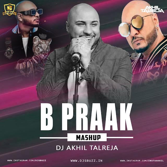 B Praak Mashup – DJ Akhil Talreja