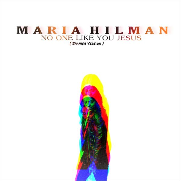 Maria Hilman – No One Like You Jesus (Spanish Version) (Single) 2020 (Exclusivo WC)