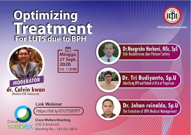 Optimizing Treatment For LUTS due to BPH*    Hari : Minggu  Tanggal: 27 September 2020  Pukul : 09.30-11.30 WIB