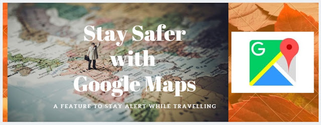 """Must know Google maps """"Stay Safer"""" feature for Womens,Children & Night Travellers"""