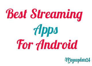 Top 10 Best Streaming Apps For Android And Android Devices