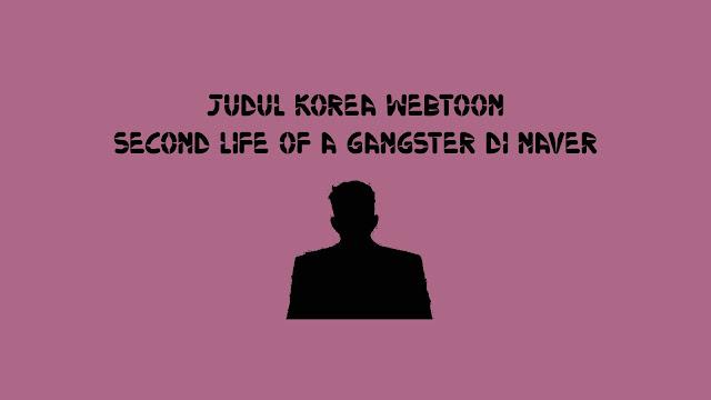 Judul Korea Webtoon Second Life of a Gangster di Naver