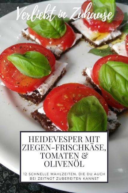 Heidevesper mit Ziegen-Frischkäse, Tomaten und Olivenöl Rezept -12 schnelle Mahlzeiten auch bei Zeitnot