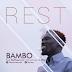 MUSIC: BAMBO - ''REST'' (FREE DOWNLOAD) || @horladunbambo