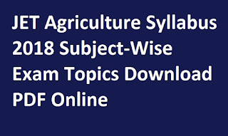 JET Agriculture Syllabus 2018 Subject-Wise Exam Topics Download PDF Online