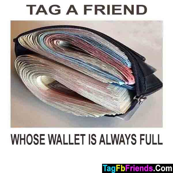 Tag a friend whose wallet is full of money