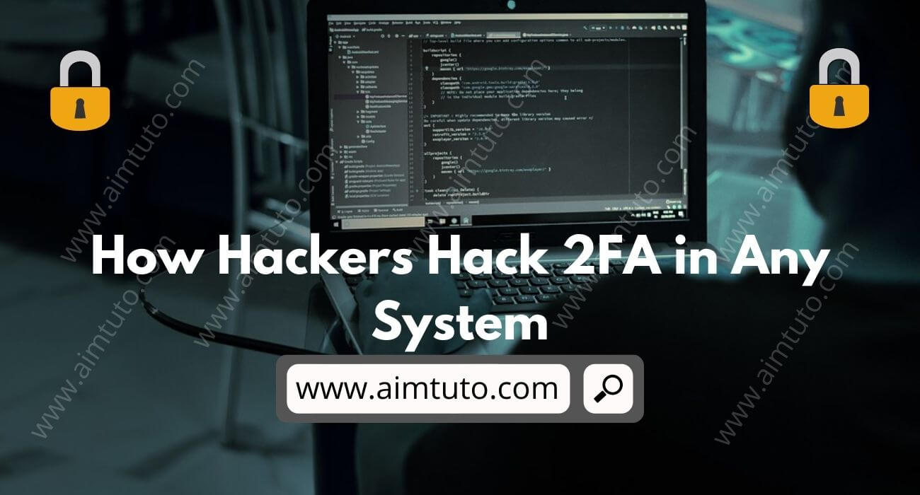 How Hackers Hack Two-Factor Authentication (2FA) in Any System