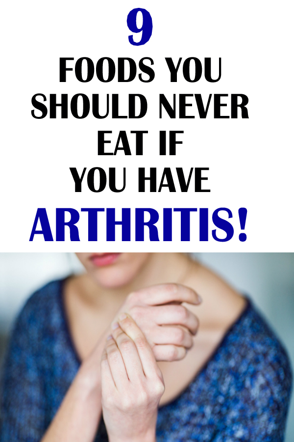 9 FOODS YOU SHOULD NEVER EAT IF YOU HAVE ARTHRITIS!