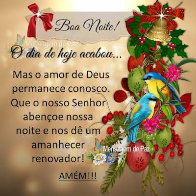 O dia de hoje acabou... Mas o amor de Deus permanece conosco. Que o nosso Senhor abençoe nossa noite e nos dê um amanhecer renovador! Amém! Boa Noite!