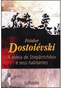 Resenha da Obra a Aldeia de Stiepántchikov e seus Habitantes Fiódor Dostoiévski